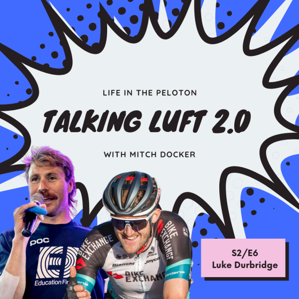 Talking Luft 2.0! with Luke Durbridge. S2.E6