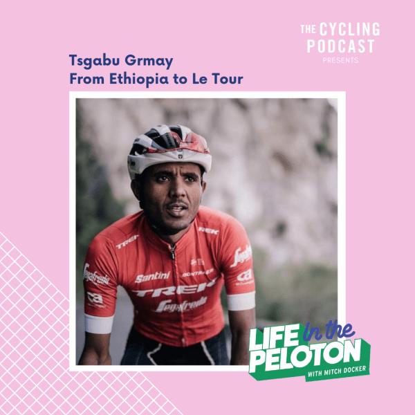 Tsgabu Grmay – From Ethiopia to Le Tour