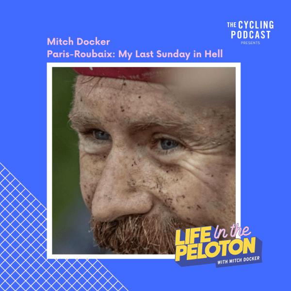 Mitch Docker – Paris-Roubaix: My Last Sunday in Hell
