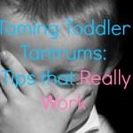 Taming Toddler Tantrums: 7 Tips that Really Work
