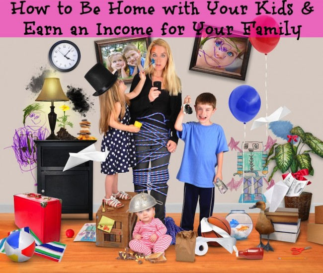 WAHM How to Be Home with Your Kids & Earn an Income for Your Family