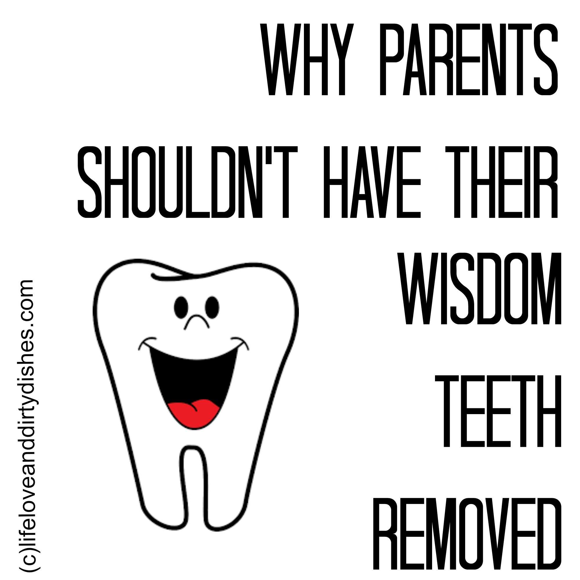 Why Parents Should Not Have Their Wisdom Teeth Removed
