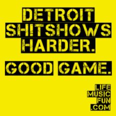 Detroit SHITSHOWS Harder Good Game LifeMusicFun Sticker