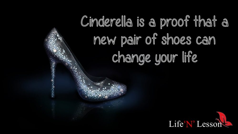 Cinderella is a proof that a new pair of shoes can change your life - Princess Quotes