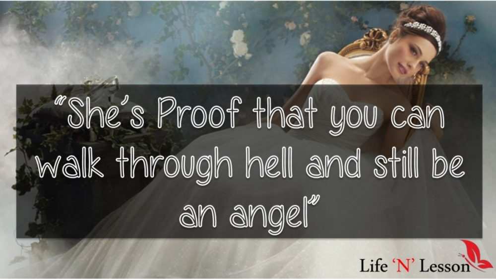 She's Proof that you can walk through hell and still be an angel - Princess Quotes