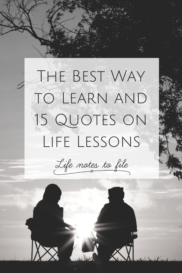 The Best Way To Learn And 15 Quotes On Life Lessons Life Notes To File