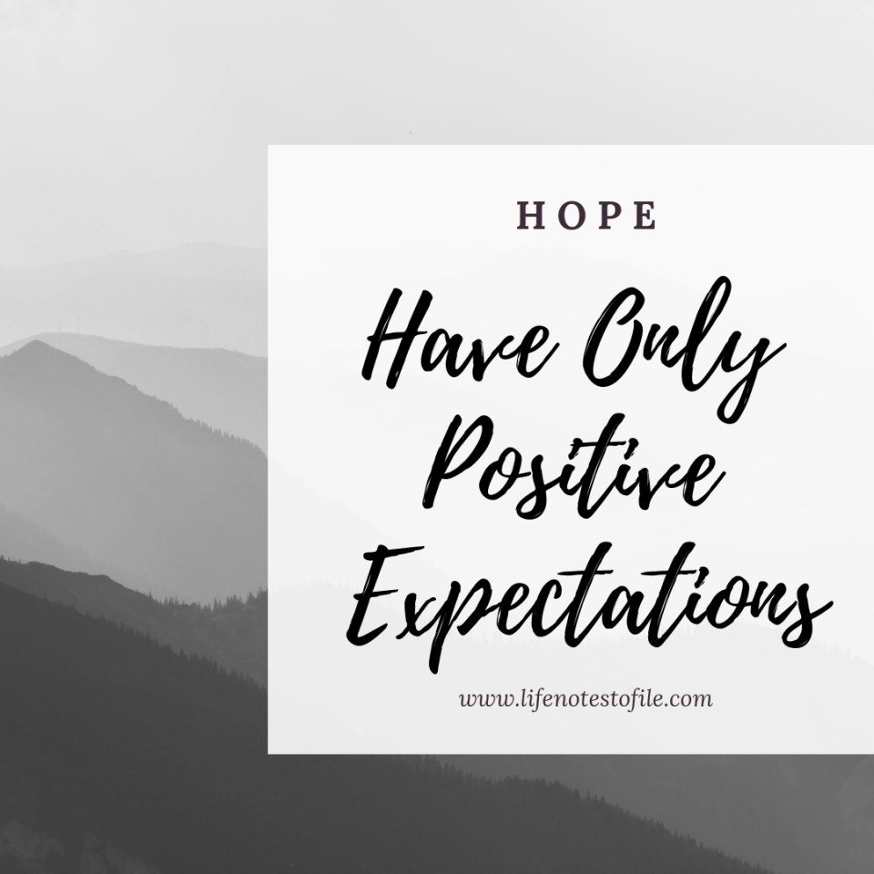 HOPE Have Only Positive Expectations