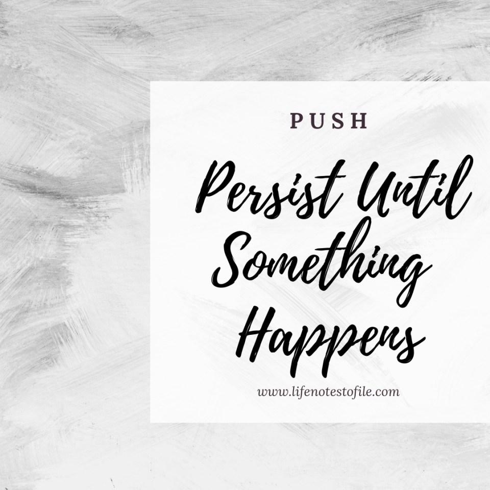 PUSH Persist Until Something Happens