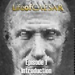 Life Of Caesar #1 – An Introduction To Caesar