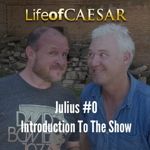 Julius Caesar #00 – An Introduction To The Show