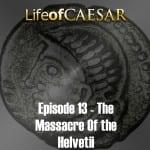 Julius Caesar #13 – The Massacre Of The Helvetii