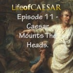 Life Of Caesar #11 – Caesar Mounts The Heads