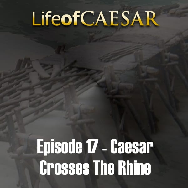 Julius Caesar #17 – Caesar Crosses The Rhine