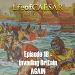 Julius Caesar #19 – Invading Britain AGAIN