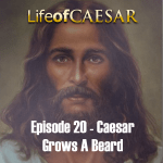 Julius Caesar #20 – Caesar Grows A Beard