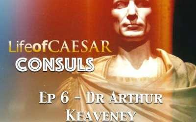 Julius Caesar  – CONSUL #6 – Dr Arthur Keaveney