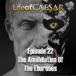 Julius Caesar #22 – The Annhilation Of The Eburones