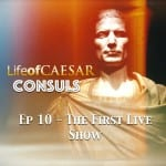Julius Caesar CONSUL #10 – First Live Show