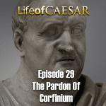 Julius Caesar #29 – The Pardon Of Corfinium