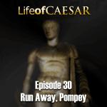 Julius Caesar #30 – Run Away, Pompey