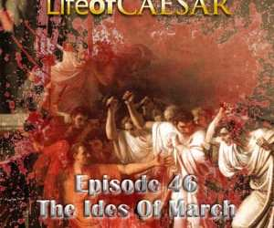 Julius Caesar #46 (Take 2) – The Ides Of March!