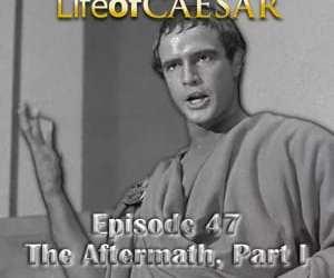 Julius Caesar #47 – The Aftermath, Part I