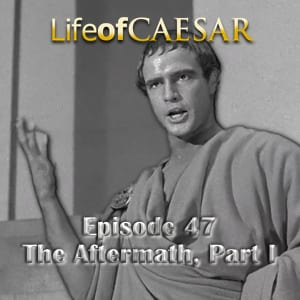 Julius Caesar #47 – The Aftermath, Part I