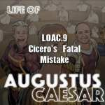 Life Of Augustus – #09 – Cicero's Fatal Mistake