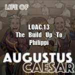 Life Of Augustus – #13 – The Build Up To Philippi