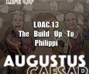Augustus Caesar #13 – The Build Up To Philippi