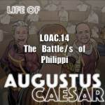 Life Of Augustus – #14 – The Battle/s of Philippi