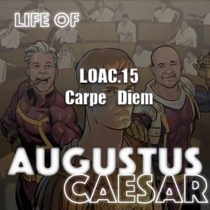 Life Of Augustus – #15 – Carpe Diem