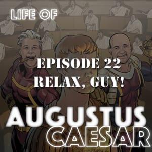 Augustus Caesar #22 – Relax, Guy!