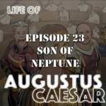 Life Of Augustus #23 – The Son Of Neptune