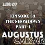Life of Augustus Caesar #33 – The Showdown (Part 1)