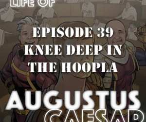 Augustus Caesar #39 – Knee Deep In The Hoopla