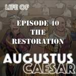 Life of Augustus #40 – The Restoration