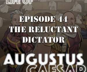 Augustus Caesar #44 – The Reluctant Dictator