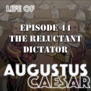 Augustus Caesar #44 – The Reluctant Dictator
