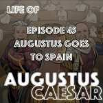 #45 – Augustus Goes To Spain
