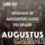 #45 – Augustus Goes To Spain
