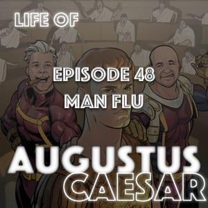 Augustus Caesar #48 – Man Flu