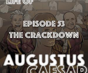 Augustus Caesar #53 – The CrackDown