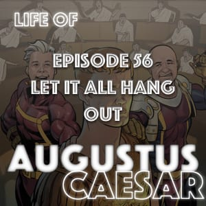 Augustus Caesar #56 – Let It All Hang Out