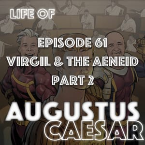 #61 – Virgil & The Aeneid Part 2