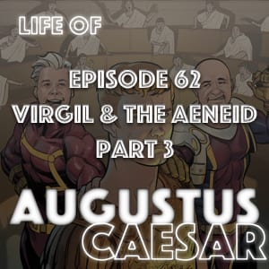 #62 – Virgil & The Aeneid Part 3