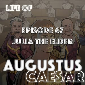 #67 – Julia The Elder