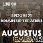 #71 – Drusus Goes Up The Aenus