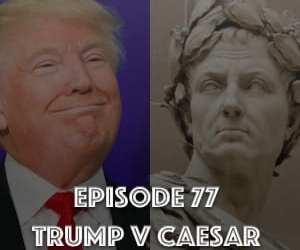 Augustus Caesar #77 – Trump v Caesar