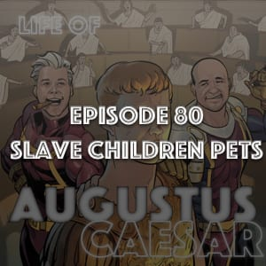 Augustus Caesar #80 – Slave Children Pets